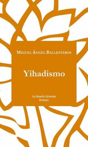 """""""Yihadismo"""" del general de brigada Miguel Ángel Ballesteros"""